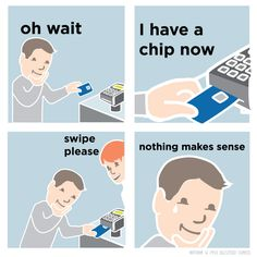 Right when you think you've mastered this whole chip-reader thing.
