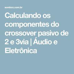 Calculando os componentes do crossover pasivo de 2 e 3via   Áudio e Eletrônica