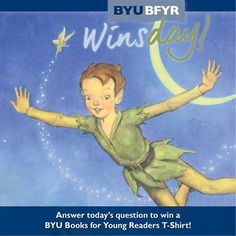 """W-I-N-S-D-A-Y is here! For a chance to win a BYU Books for Young Readers T-shirt, just post the correct answer to the following question on our Facebook post (click for link): Who is the author of the classic children's book """"Peter Pan""""?"""