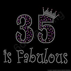 "RHINESTONE IRON ON TRANSFER ""35 is Fabulous"" - Crystal Bling 35th Birthday"
