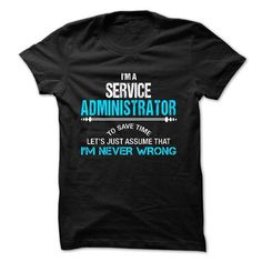 Love being -- Service-Administrator T-Shirt Hoodie Sweatshirts aoi. Check price ==► http://graphictshirts.xyz/?p=48189