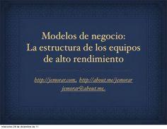la-estructura-de-los-equipos-de-alto-rendimiento-series-modelos-de-negocio by Edgar Mora-Reyes via Slideshare