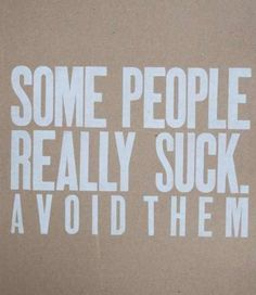 Avoid them at all cost!! I know I do!!