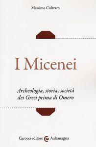 scaricare ebook I MICENEI. ARCHEOLOGIA, STORIA, SOCIETà DEI GRECI PRIMA DI OMERO .pdf.epub.mobi gratis italiano
