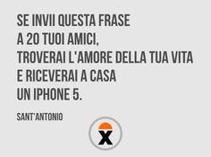 Se invii questa frase a 20 tuoi amici, troverai l'amore della tua vita e riceverai a casa un iPhone 5. (Sant'Antonio)