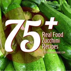 75+ Real Food Zucchini Recipes