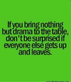 Some people thrive on drama. Avoid them!!