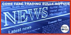 Come fare trading sulle notizie con opzioni binarie e CFD/Forex - opzione binaria europea  24Option, IQ Option , AnyOption
