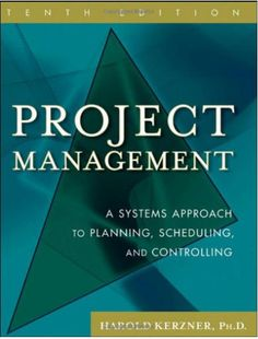 Project management : a systems approach to planning, scheduling, and controlling / Harold Kerzner
