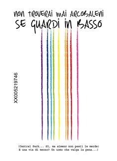 Non troverai mai arcobaleni se guardi in basso.
