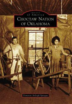 Choctaw Nation of Oklahoma   (OK)   (Images of America) by Donovin Arleigh Sprague http://www.amazon.com/dp/0738541478/ref=cm_sw_r_pi_dp_t-JOtb13BTVXNJBC
