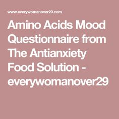 Amino Acids Mood Questionnaire from The Antianxiety Food Solution - everywomanover29