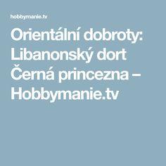 Orientální dobroty: Libanonský dort Černá princezna – Hobbymanie.tv Tv, Television Set, Television