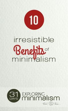 10 Irresistible Benefits of Minimalism - it sounds too good to be true, but  this is one case where it's really not.    simple living, minimalist living