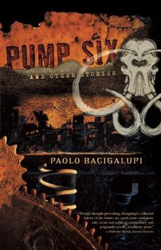 Pump Six and Other Stories: Bacigalupi, Paolo : 9781597802024