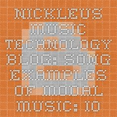 Nickleus Music Technology Blog: Song examples of modal music: Ionian, Dorian, Phrygian, Lydian, Mixolydian, Aeolian, Locrian