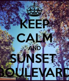 KEEP CALM AND SUNSET  BOULEVARD-I MADE THIS TOO