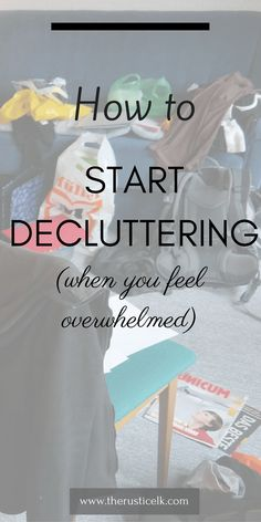 How to Start Decluttering When You Feel Overwhelmed- Feeling overwhelmed by the piles of clutter all over your house? It doesn't have to be this way! You can declutter your whole house, with these 3 easy steps.