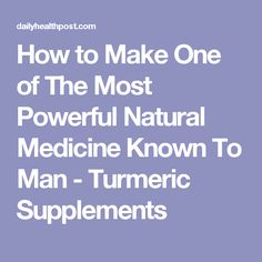How to Make One of The Most Powerful Natural Medicine Known To Man - Turmeric Supplements