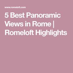 5 Best Panoramic Views in Rome | Romeloft Highlights