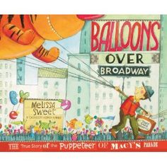 Balloons over Broadway by Melissa Sweet. ER SWEET.
