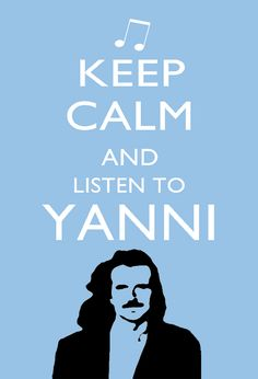 keep calm and listen to yanni - Pesquisa Google