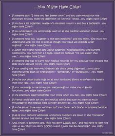 Chiari, you might have it if....  I can totally relate to this and I don't have Chiari.