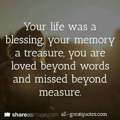 Your life was a blessing, your memory a treasure. You are loved beyond words, and missed beyond measure. I MISS YOU mum. Life Quotes Love, Great Quotes, Me Quotes, Inspirational Quotes, Qoutes, Quotes On Loss, Quotes On Death, Papa Quotes, Auntie Quotes