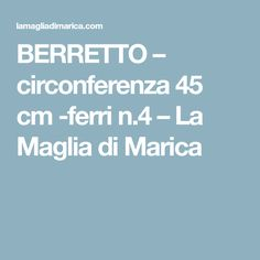 BERRETTO – circonferenza 45 cm -ferri n.4 – La Maglia di Marica