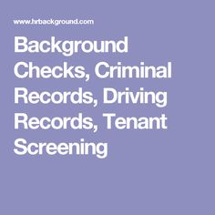 Background Checks, Criminal Records, Driving Records, Tenant Screening