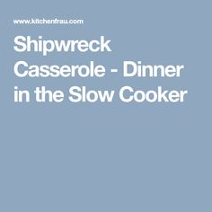 Shipwreck Casserole - Dinner in the Slow Cooker