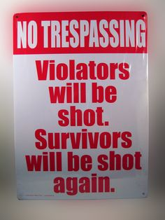"NO TRESPASSING TIN SIGN....... Our ""No Trespassing"" 8 1/4 x 11 1/2 tin sign that looks great and has two stern messages. Makes them think twice before they proceed. theonestopfunshop.com"