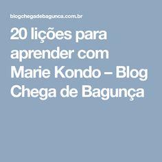 20 lições para aprender com Marie Kondo – Blog Chega de Bagunça