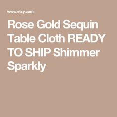 Rose Gold Sequin Table Cloth READY TO SHIP Shimmer Sparkly