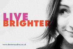 live brighter #inspire #live www.dexterousdiva.co.uk