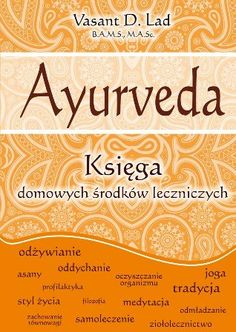 Księga domowych środków leczniczych - Lad Vasant D. Yoga, Health, Books, Diet, Kunst, Libros, Health Care, Book, Book Illustrations