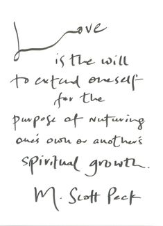 Love is the will to extend oneself for the purpose of nurturing one's own or another's spiritual growth. ~ M. Scott Peck ~ Relationship quotes