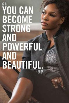 "Serena Williams quote: ""You can become strong and powerful and beautiful"""