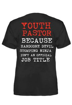 Youth Pastor, because hardcore devil stomping ninja isn't an official job title. Starts at just $16.99 Available in men's, women's, tank, and hoodie. All profits go to fund mission projects, buy here http://www.threadmeup.com/movements/youthpastor  or click visit to see all our shirts Www.Facebook.com/MessageChristianShirts