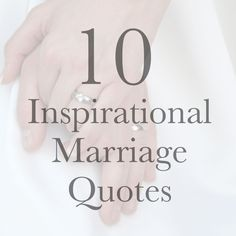 "10 Inspirational Marriage Quotes --- I was browsing Pinterest recently and just started reading all kinds of marriage quotes. Some were funny, some were thought-provoking, some were unrealistic and some really hit home. Growing up, I use to love reading different quotes. I was a ""book"