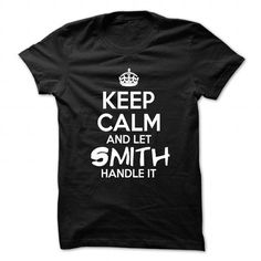 favorite Names Keep Calm And Let Smith Handle It - Funny Name Shirt !!! T shirts