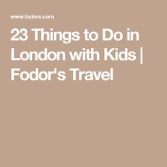 23 Things to Do in London with Kids | Fodor's Travel
