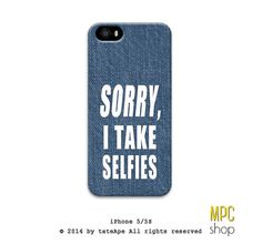 Sorry I take selfies iphone 5 case quote by MPCshopByTateApe, $15.55