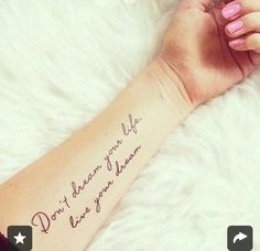 Don't dream your life, live your dream. Small tattoos with big meaning. Quotes.