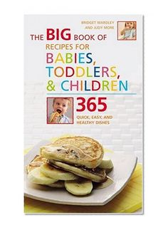 Book Cover The Big Book of Recipes for Babies, Toddlers & Children: 365 Quick, Easy, and Healthy Dishes