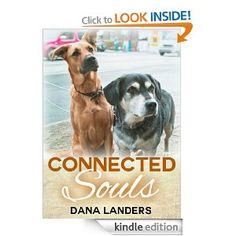 Connected Souls: A Dog Story eBook: Dana Landers. Short story.