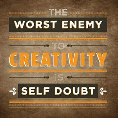 The worst enemy to creativity is self-doubt. - Sylvia Plath