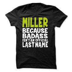 MILLER Because BadAss isn't an official Last Name T-Shirts, Hoodies. ADD TO CART ==► https://www.sunfrog.com/Names/BadAss2803-MILLER-Because-BadAss-Isnt-An-Official-Last-Name.html?id=41382