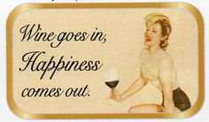 Wine goes in, happiness comes out
