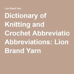 Dictionary of Knitting and Crochet Abbreviations: Lion Brand Yarn